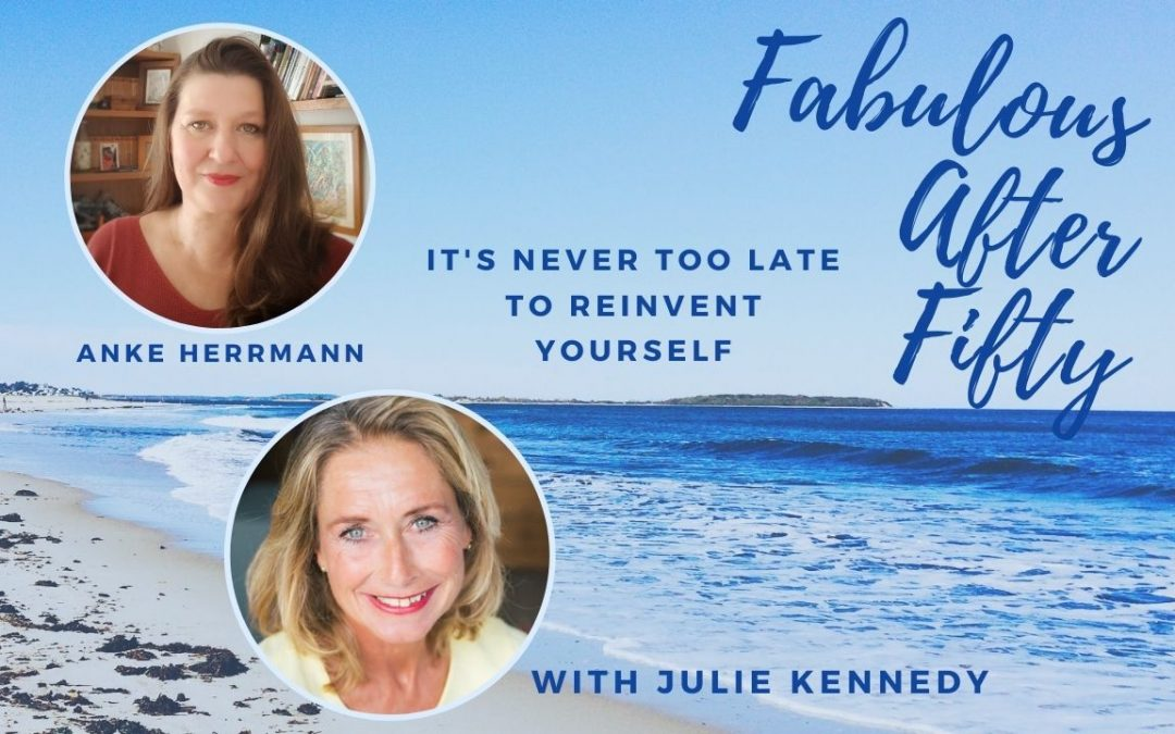 Anke Herrmann for the Fabulous After Fifty! Podcast with Julie Kennedy