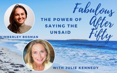 FABULOUS AFTER FIFTY! EPISODE 6 – KIMBERLEY BOSMAN – The power of saying the UNSAID