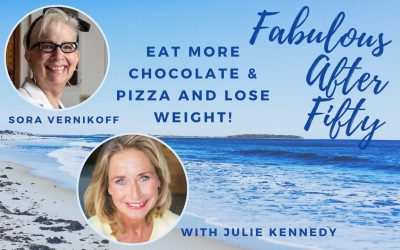 FABULOUS AFTER FIFTY! EPISODE 10 – SORA VERNIKOFF – Eat More Pizza and Chocolate and Lose Weight!