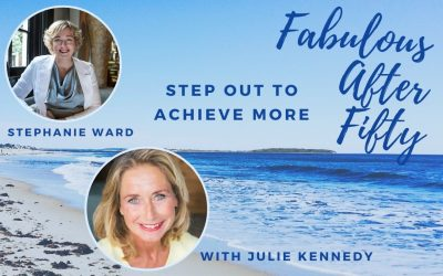 FABULOUS AFTER FIFTY! EPISODE 12 – STEPHANIE WARD- STEP OUT TO ACHIEVE MORE