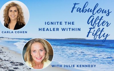 FABULOUS AFTER FIFTY! EPISODE 16 – CARLA COHEN- IGNITE THE HEALER WITHIN